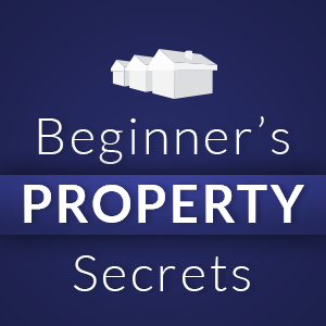 Beginner's Property Secrets